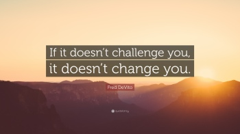 29376-Fred-DeVito-Quote-If-it-doesn-t-challenge-you-it-doesn-t-change.jpg